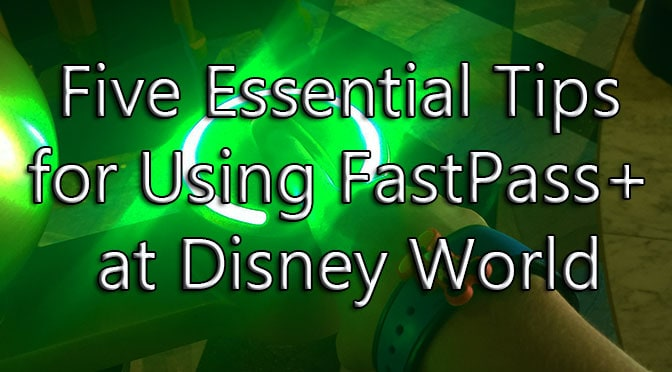 Five Essential Tips for Using FastPass+ at Disney World
