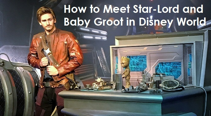 How to Meet Star-Lord and Baby Groot at Walt Disney World