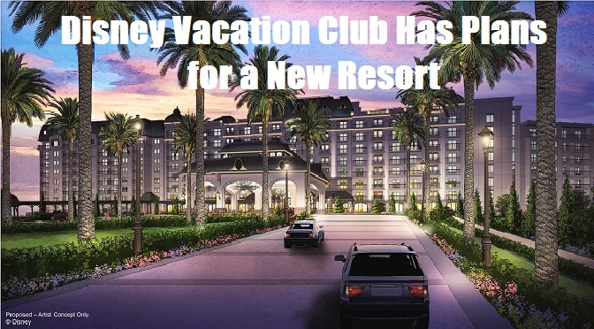 Disney Vacation Club Has Plans for a New Resort