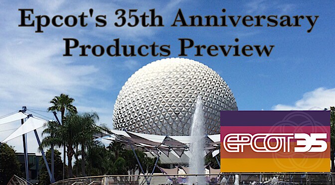 Epcot's 35th Anniversary Products Preview