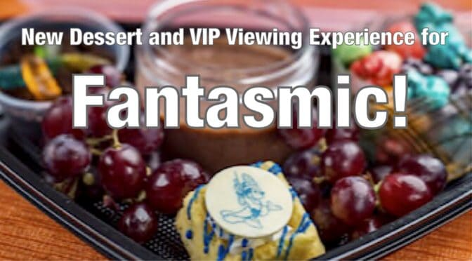 New Dessert and VIP Viewing Experience for Fantasmic!
