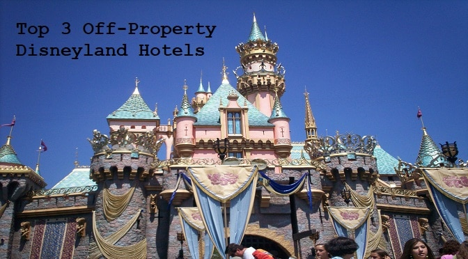 Planning a Trip to Disneyland and Staying Off Property? A California Resident's Top 3 Hotels