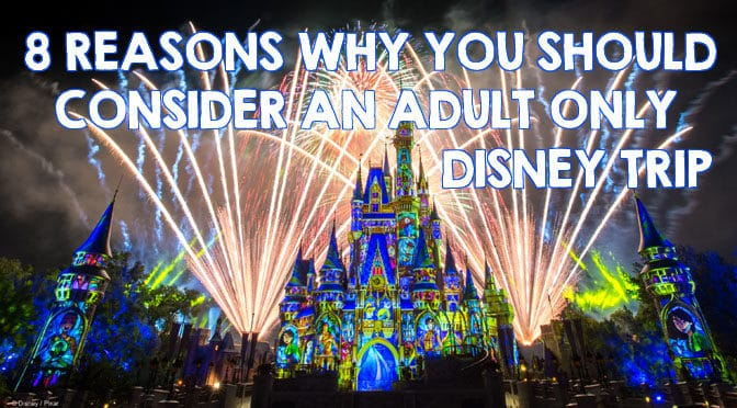 8 Reasons Why You Should Consider an Adult-Only Disney Trip