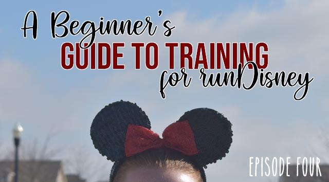 A Beginner's Guide to Training for runDisney (Episode 4)