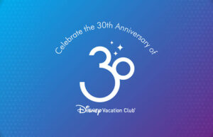 Celebrate the 30th Anniversary of Disney Vacation Club with Fun Activities and Perks